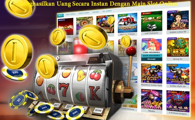 Menghasilkan Uang Secara Instan Dengan Main Slot Online