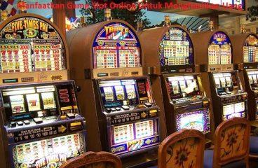 Manfaatkan Game Slot Online Untuk Menghasilkan Uang